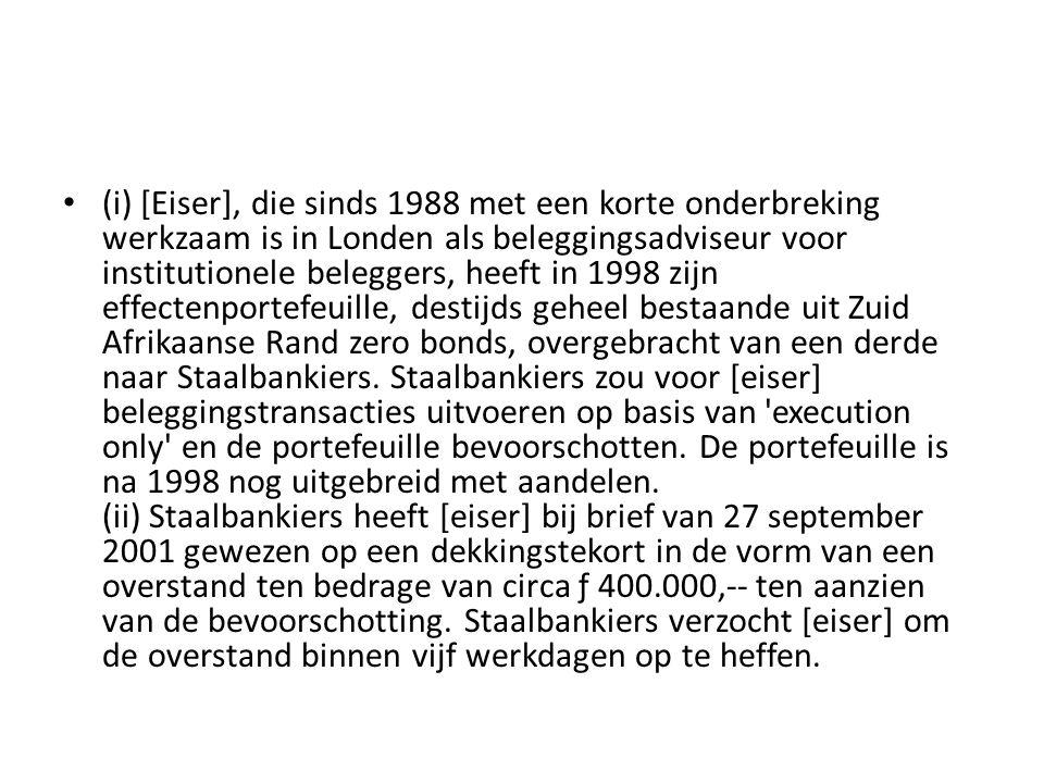 (i) [Eiser], die sinds 1988 met een korte onderbreking werkzaam is in Londen als beleggingsadviseur voor institutionele beleggers, heeft in 1998 zijn effectenportefeuille, destijds geheel bestaande uit Zuid Afrikaanse Rand zero bonds, overgebracht van een derde naar Staalbankiers.